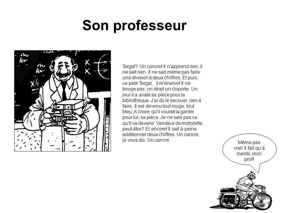 Son professeur Même pas vrai.Il fait quà mentir, mon prof.