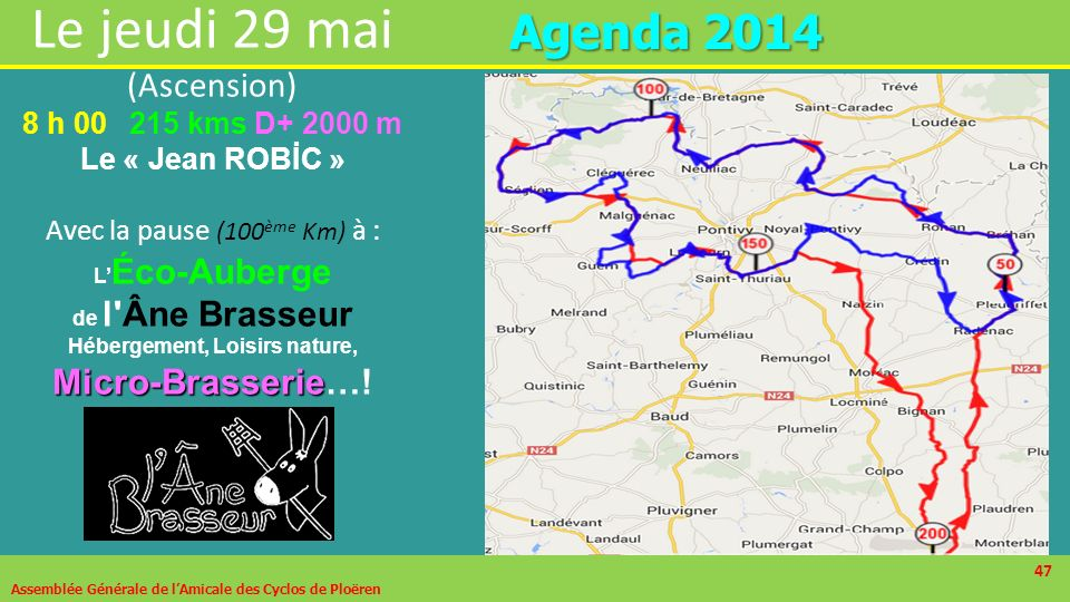 47 A genda 2014 Assemblée Générale de lAmicale des Cyclos de Ploëren 47 Le jeudi 29 mai (Ascension) 8 h 00215 kms D+ 2000 m Le « Jean ROBİC » Avec la