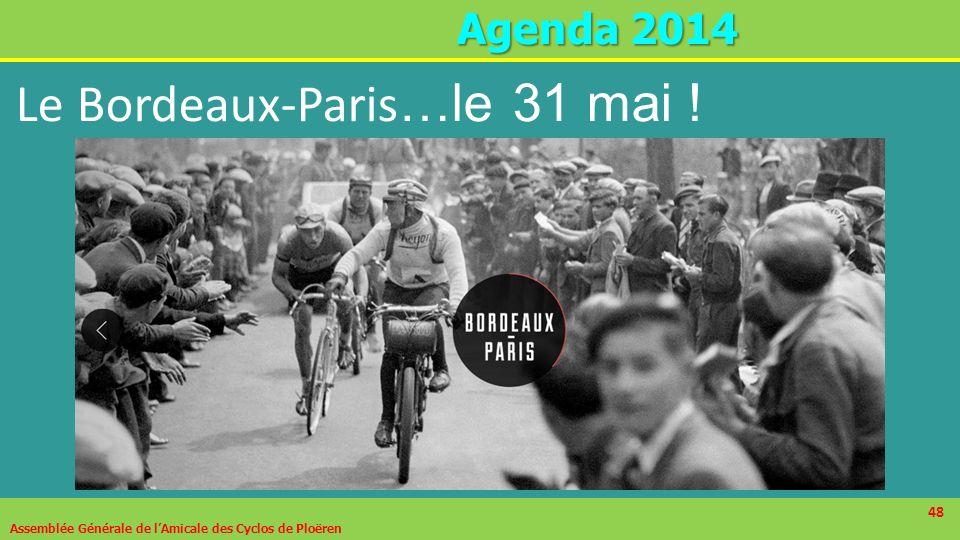 48 A genda 2014 Assemblée Générale de lAmicale des Cyclos de Ploëren 48 Le Bordeaux-Paris …le 31 mai !