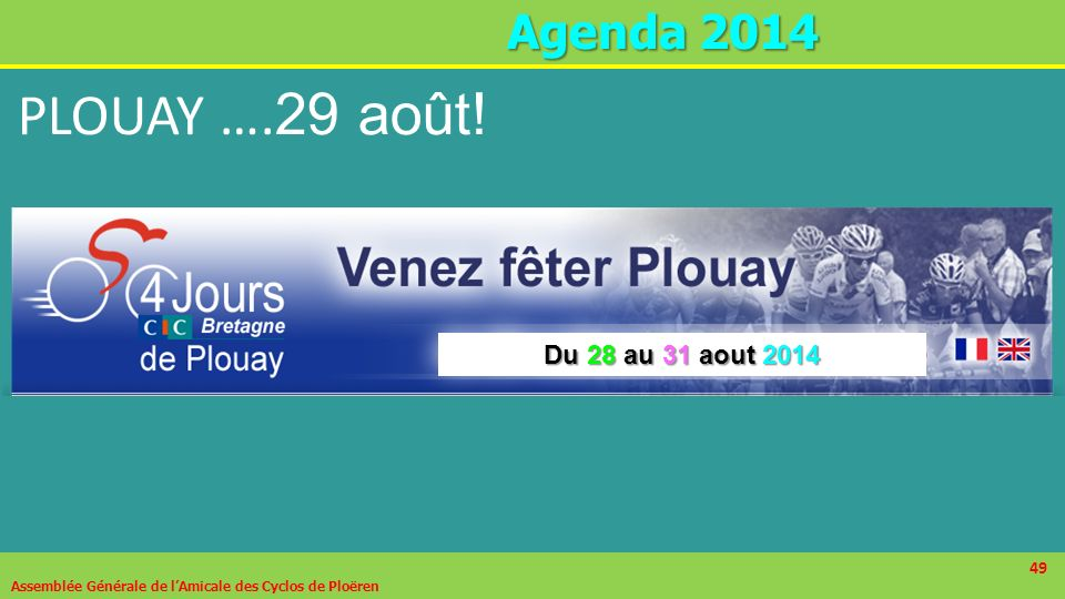 49 A genda 2014 Assemblée Générale de lAmicale des Cyclos de Ploëren 49 PLOUAY …. 29 août! Du 28 au 31 aout 2014