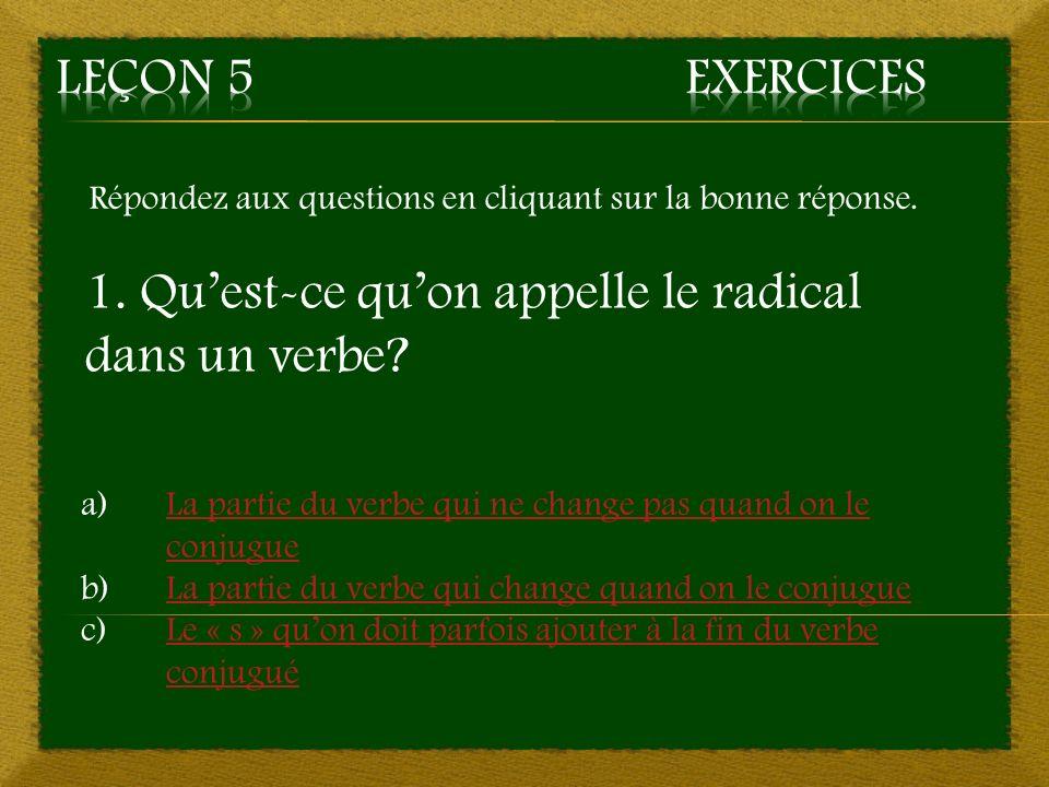 4. c) -ai, -ai, -ait, -ions, -iez, -iont – Mauvaise réponse Retourner à la question 4