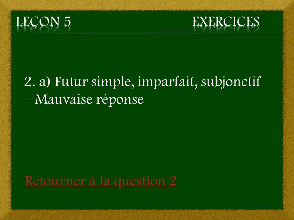 2. a) Futur simple, imparfait, subjonctif – Mauvaise réponse Retourner à la question 2