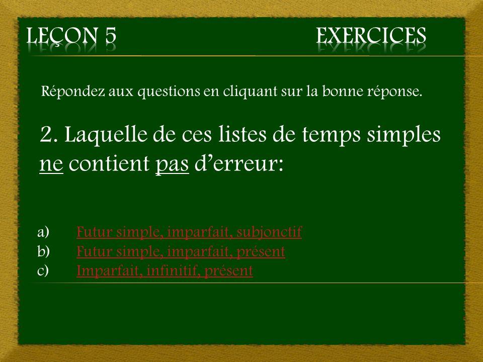 5. a) -ais, -as, -at, -ons, -ez, -ont – Mauvaise réponse Retourner à la question 5