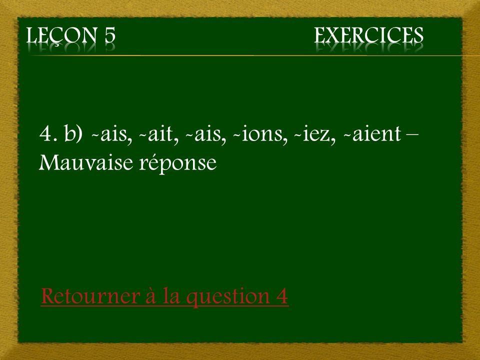 4. b) -ais, -ait, -ais, -ions, -iez, -aient – Mauvaise réponse Retourner à la question 4