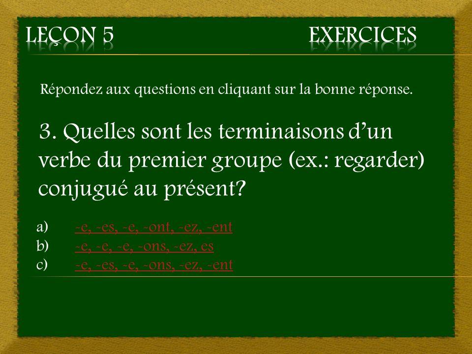 5. b) -ai, -as, -a, -ons, -ez, -ont – Bonne réponse Aller à la question 6