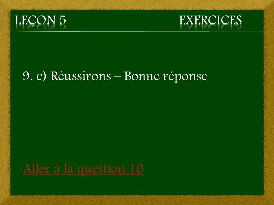 9. c) Réussirons – Bonne réponse Aller à la question 10