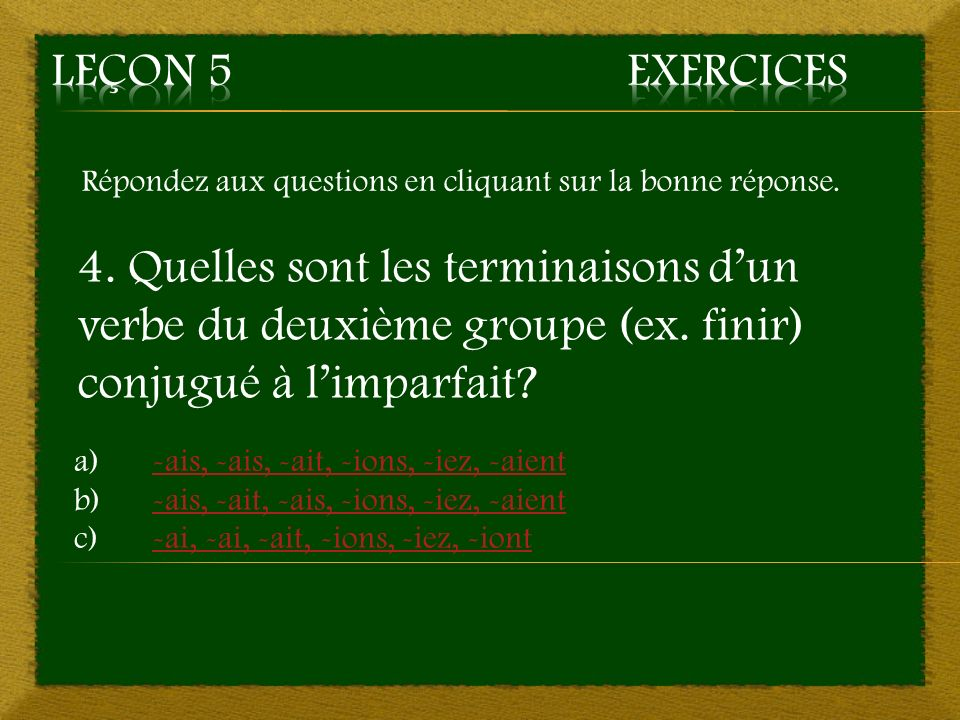 5. c) -ai, -as, -a, -ont, -ez, -aient – Mauvaise réponse Retourner à la question 5