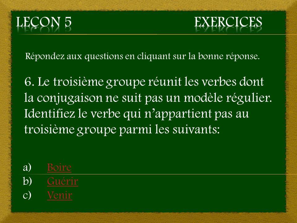 3. b) -e, -e, -e, -ons, -ez, -es – Mauvaise réponse Retourner à la question 3