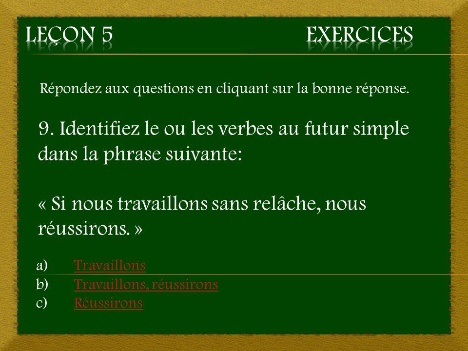 Répondez aux questions en cliquant sur la bonne réponse. 9. Identifiez le ou les verbes au futur simple dans la phrase suivante: « Si nous travaillons