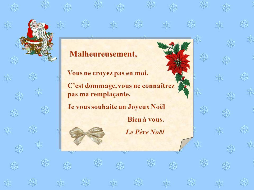 Je suis heureux de constater que vous croyez encore en moi. Jespère que vous avez aimé ma remplaçante. Je vous souhaite un Joyeux Noël Bien à vous. Le