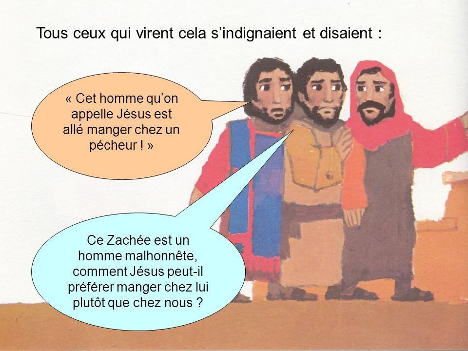 Tous ceux qui virent cela sindignaient et disaient : « Cet homme quon appelle Jésus est allé manger chez un pécheur .