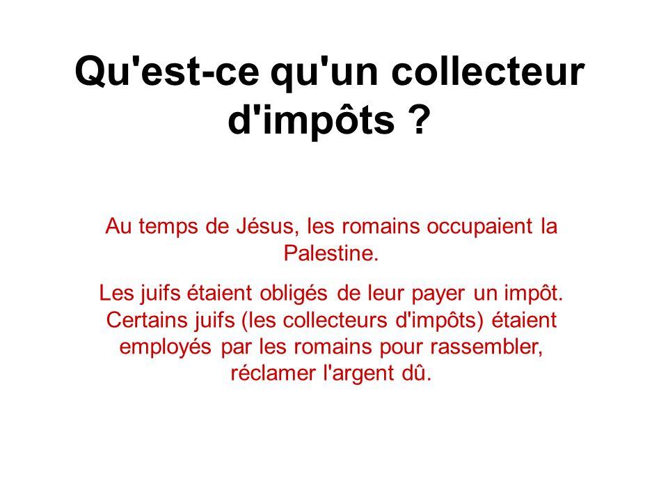 Qu est-ce qu un collecteur d impôts .Au temps de Jésus, les romains occupaient la Palestine.