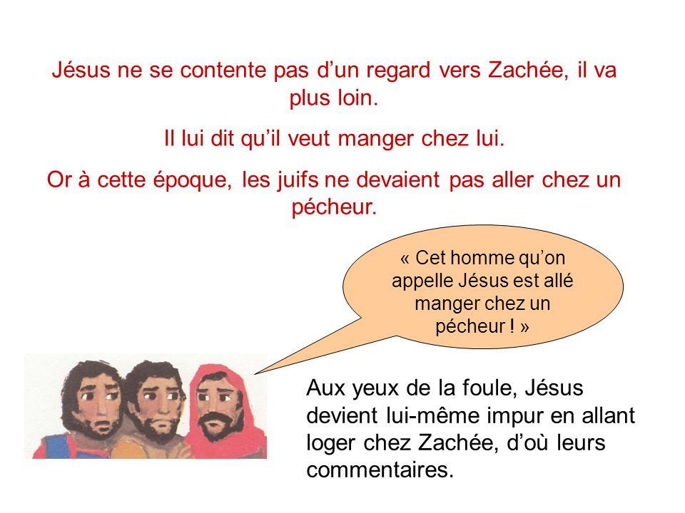 Jésus ne se contente pas dun regard vers Zachée, il va plus loin.