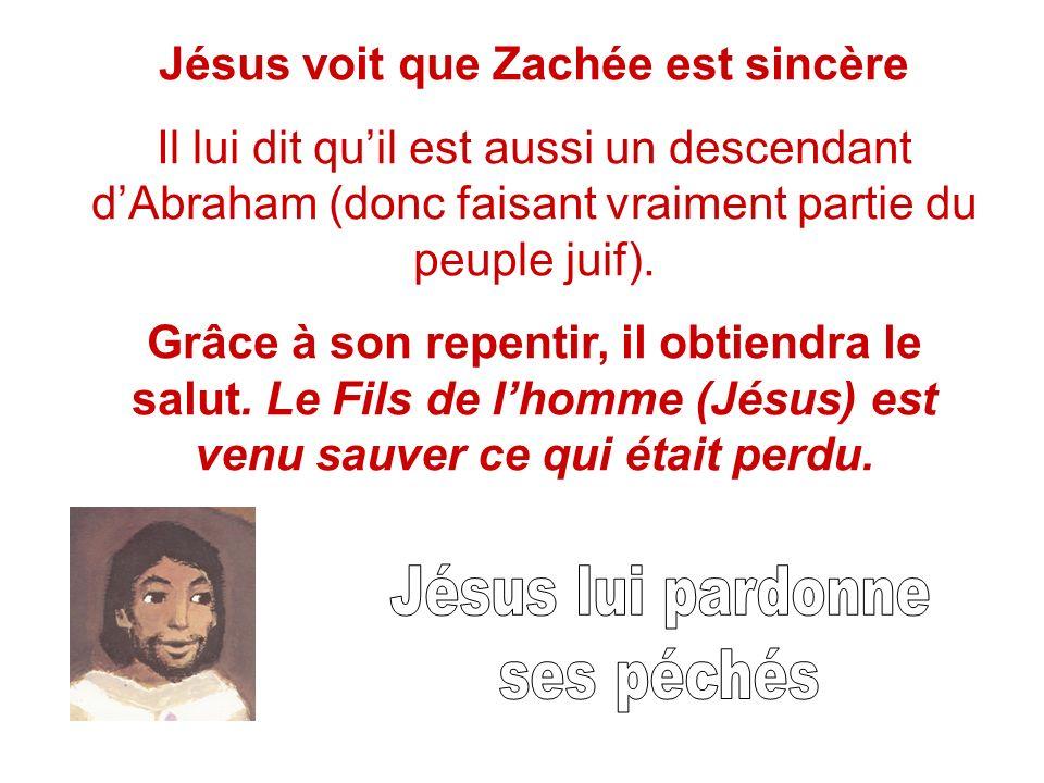 Jésus voit que Zachée est sincère Il lui dit quil est aussi un descendant dAbraham (donc faisant vraiment partie du peuple juif).