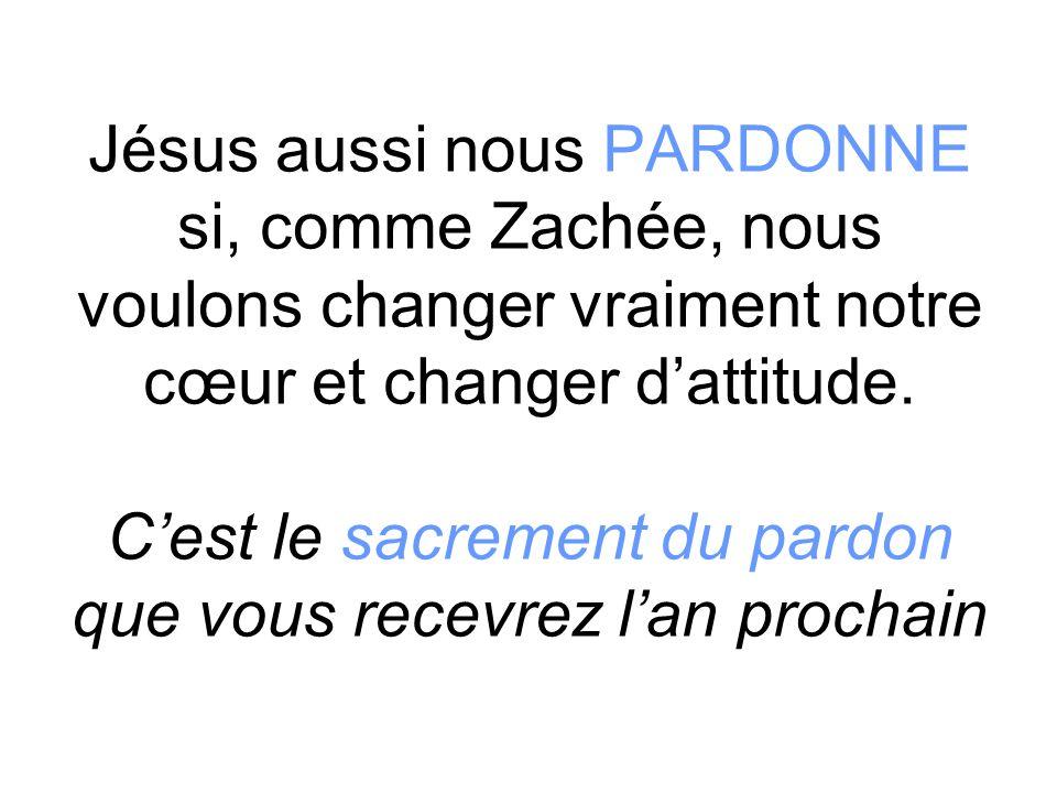 Jésus aussi nous PARDONNE si, comme Zachée, nous voulons changer vraiment notre cœur et changer dattitude.