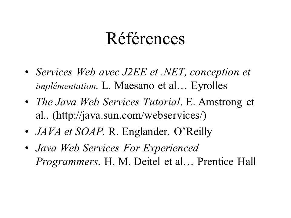 Références Services Web avec J2EE et.NET, conception et implémentation. L. Maesano et al… Eyrolles The Java Web Services Tutorial. E. Amstrong et al..
