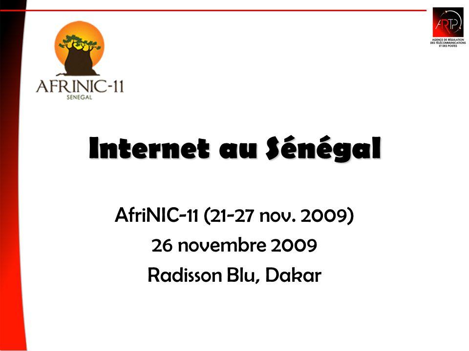 Internet au Sénégal AfriNIC-11 (21-27 nov. 2009) 26 novembre 2009 Radisson Blu, Dakar