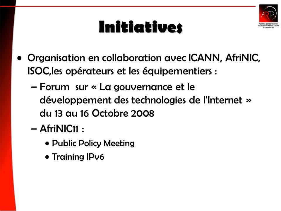 Initiatives Organisation en collaboration avec ICANN, AfriNIC, ISOC,les opérateurs et les équipementiers : –Forum sur « La gouvernance et le développement des technologies de l Internet » du 13 au 16 Octobre 2008 –AfriNIC11 : Public Policy Meeting Training IPv6