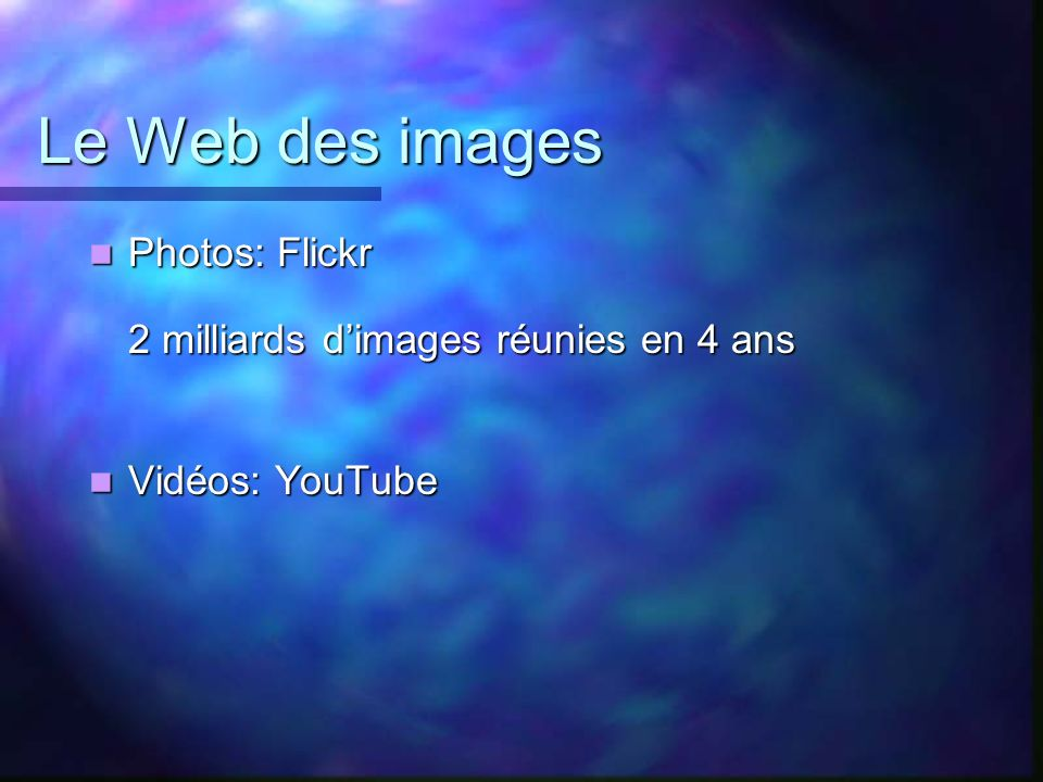 Le Web des images Photos: Flickr 2 milliards dimages réunies en 4 ans Photos: Flickr 2 milliards dimages réunies en 4 ans Vidéos: YouTube Vidéos: YouTube