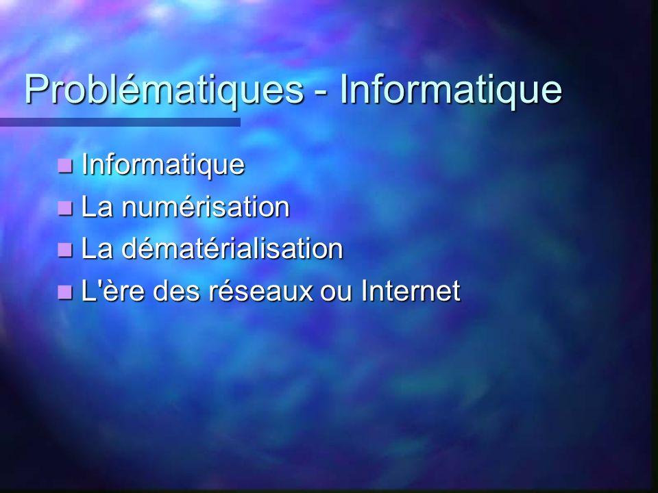 Problématiques - Informatique Informatique Informatique La numérisation La numérisation La dématérialisation La dématérialisation L'ère des réseaux ou