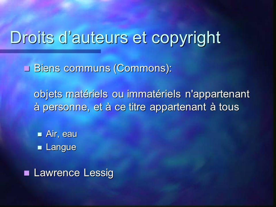Droits dauteurs et copyright Biens communs (Commons): objets matériels ou immatériels n'appartenant à personne, et à ce titre appartenant à tous Biens