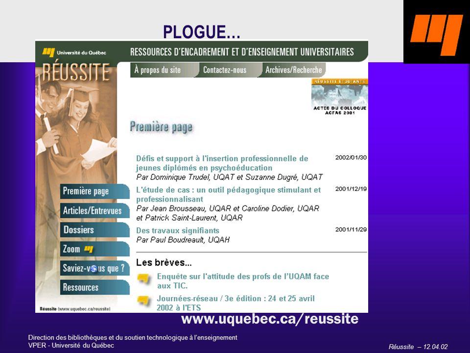 Réussite – 12.04.02 Direction des bibliothèques et du soutien technologique à lenseignement VPER - Université du Québec PLOGUE… www.uquebec.ca/reussite