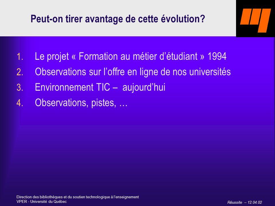 Réussite – 12.04.02 Direction des bibliothèques et du soutien technologique à lenseignement VPER - Université du Québec Peut-on tirer avantage de cette évolution.