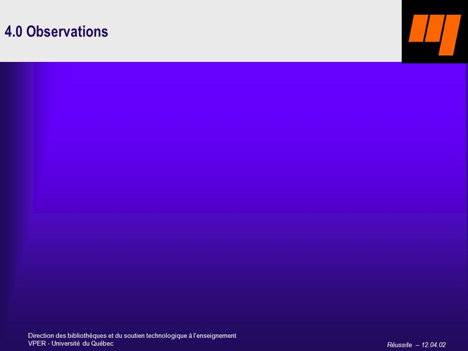 Réussite – 12.04.02 Direction des bibliothèques et du soutien technologique à lenseignement VPER - Université du Québec 4.0 Observations