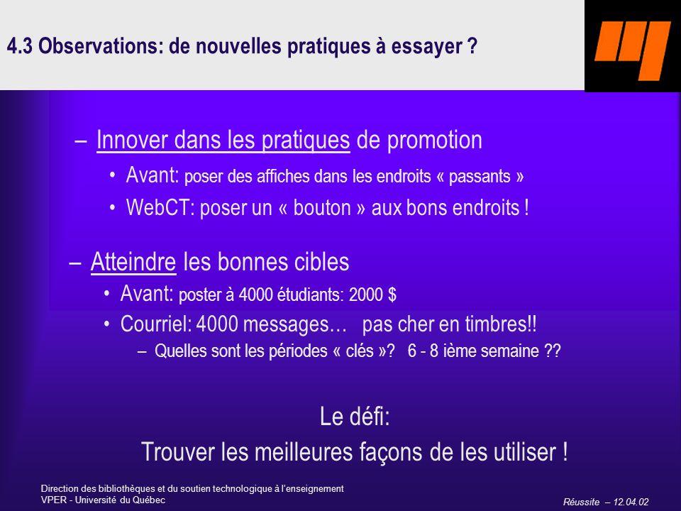 Réussite – 12.04.02 Direction des bibliothèques et du soutien technologique à lenseignement VPER - Université du Québec 4.3 Observations: de nouvelles pratiques à essayer .