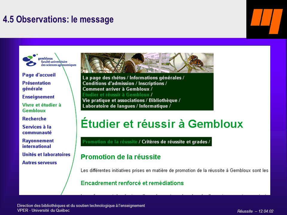 Réussite – 12.04.02 Direction des bibliothèques et du soutien technologique à lenseignement VPER - Université du Québec 4.5 Observations: le message