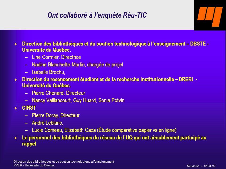 Réussite – 12.04.02 Direction des bibliothèques et du soutien technologique à lenseignement VPER - Université du Québec Ont collaboré à lenquête Réu-TIC Direction des bibliothèques et du soutien technologique à lenseignement – DBSTE - Université du Québec.