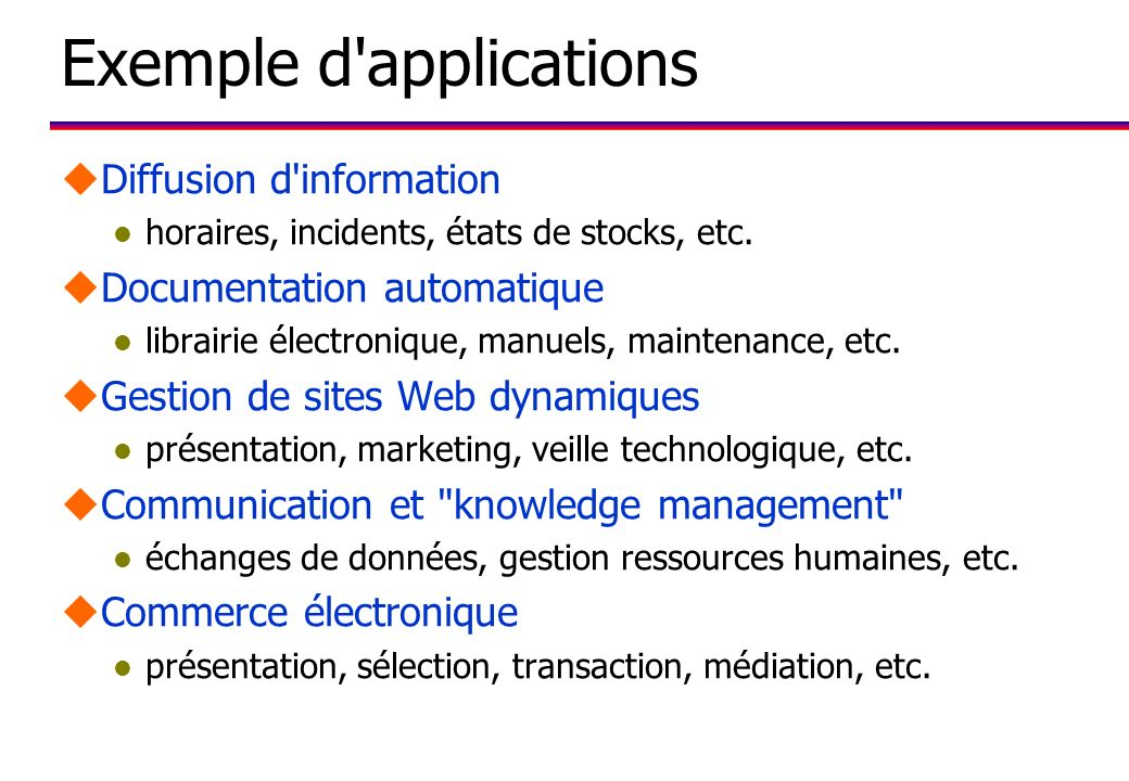 Exemple d'applications uDiffusion d'information l horaires, incidents, états de stocks, etc. uDocumentation automatique l librairie électronique, manu