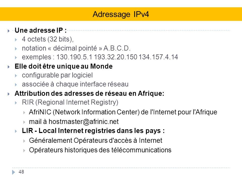 48 Une adresse IP : 4 octets (32 bits), notation « décimal pointé » A.B.C.D.