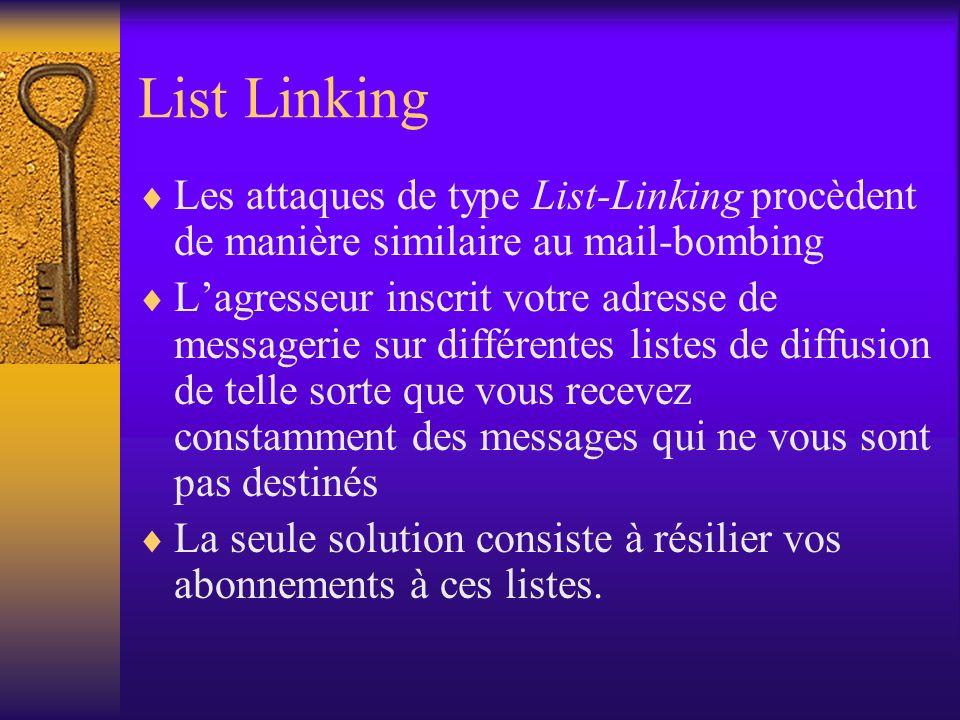 List Linking Les attaques de type List-Linking procèdent de manière similaire au mail-bombing Lagresseur inscrit votre adresse de messagerie sur diffé