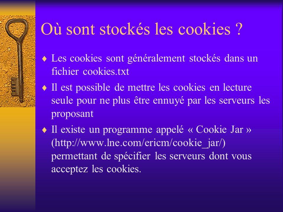 Où sont stockés les cookies ? Les cookies sont généralement stockés dans un fichier cookies.txt Il est possible de mettre les cookies en lecture seule