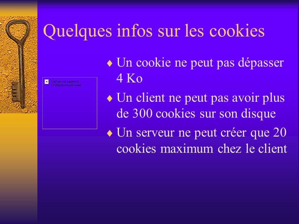 Quelques infos sur les cookies Un cookie ne peut pas dépasser 4 Ko Un client ne peut pas avoir plus de 300 cookies sur son disque Un serveur ne peut c