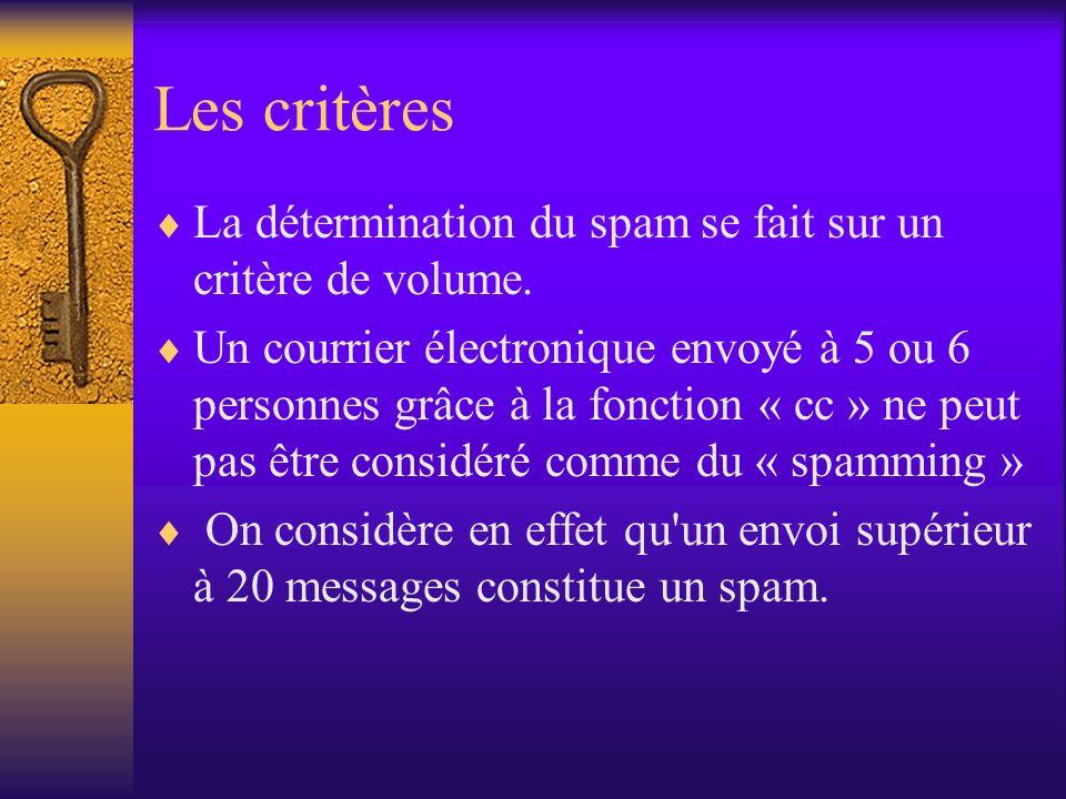 Les critères La détermination du spam se fait sur un critère de volume. Un courrier électronique envoyé à 5 ou 6 personnes grâce à la fonction « cc »