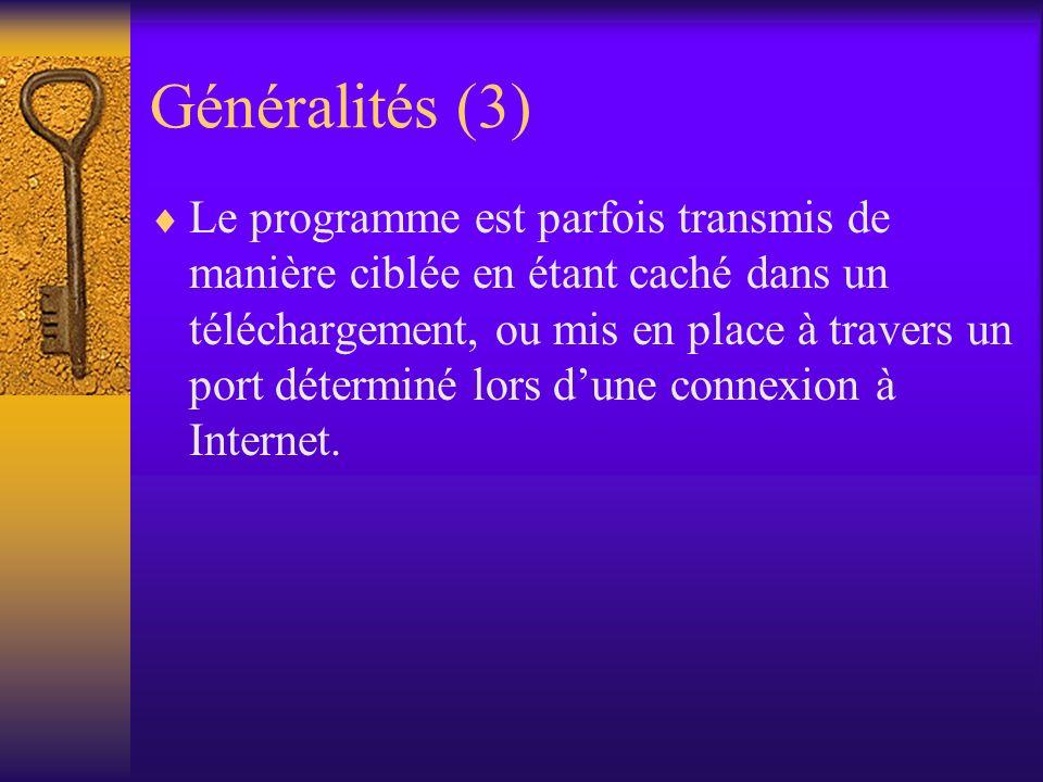 Généralités (3) Le programme est parfois transmis de manière ciblée en étant caché dans un téléchargement, ou mis en place à travers un port déterminé
