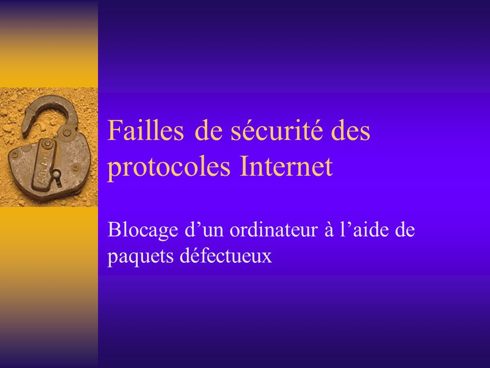 Failles de sécurité des protocoles Internet Blocage dun ordinateur à laide de paquets défectueux