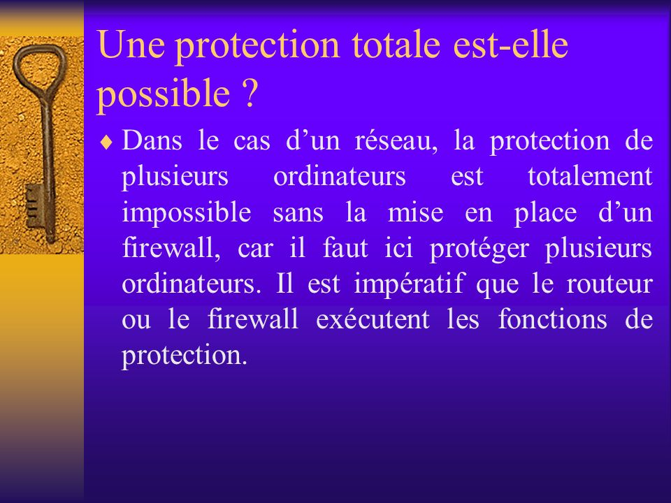Une protection totale est-elle possible ? Dans le cas dun réseau, la protection de plusieurs ordinateurs est totalement impossible sans la mise en pla