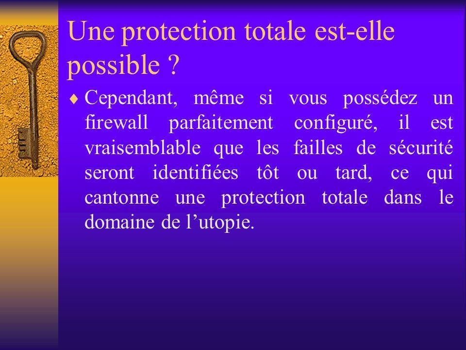 Une protection totale est-elle possible ? Cependant, même si vous possédez un firewall parfaitement configuré, il est vraisemblable que les failles de