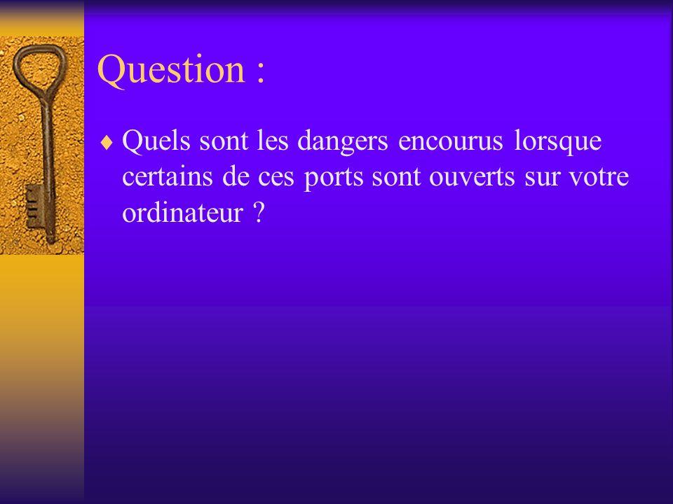 Question : Quels sont les dangers encourus lorsque certains de ces ports sont ouverts sur votre ordinateur ?