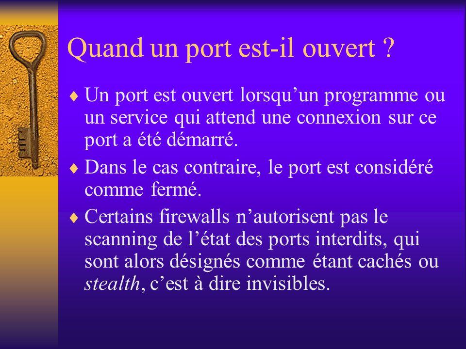 Quand un port est-il ouvert ? Un port est ouvert lorsquun programme ou un service qui attend une connexion sur ce port a été démarré. Dans le cas cont