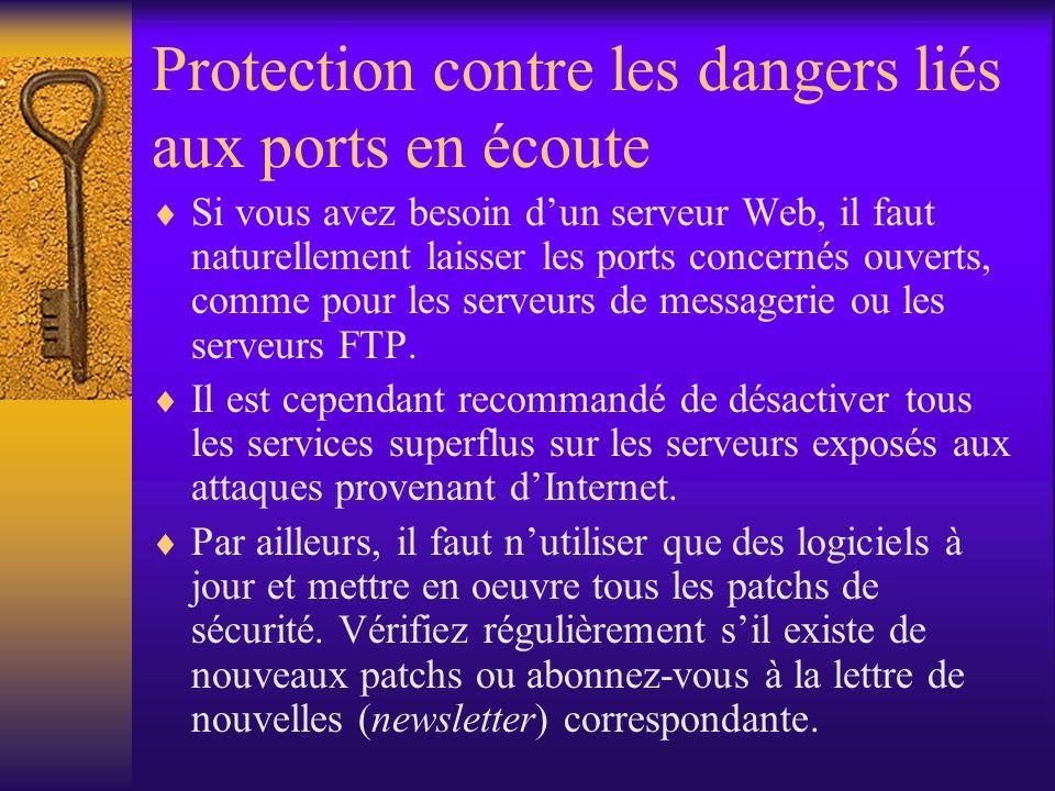 Protection contre les dangers liés aux ports en écoute Si vous avez besoin dun serveur Web, il faut naturellement laisser les ports concernés ouverts,