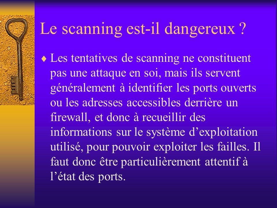 Le scanning est-il dangereux ? Les tentatives de scanning ne constituent pas une attaque en soi, mais ils servent généralement à identifier les ports
