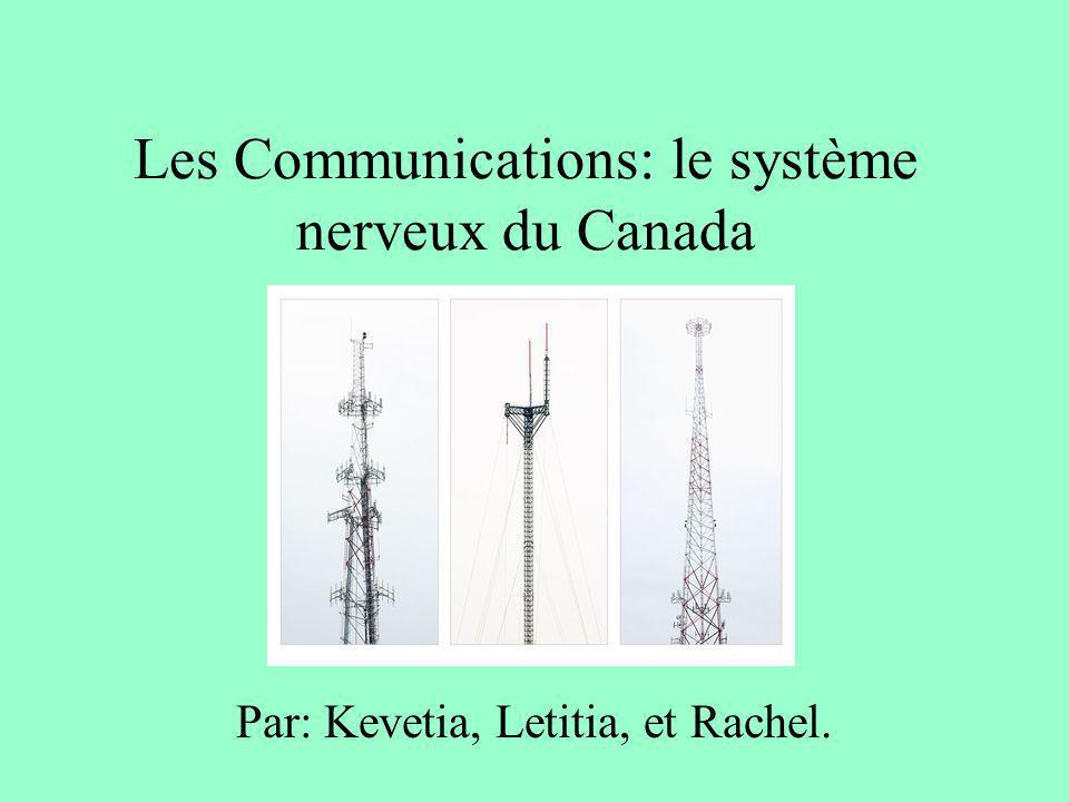 Les Communications: le système nerveux du Canada Par: Kevetia, Letitia, et Rachel.