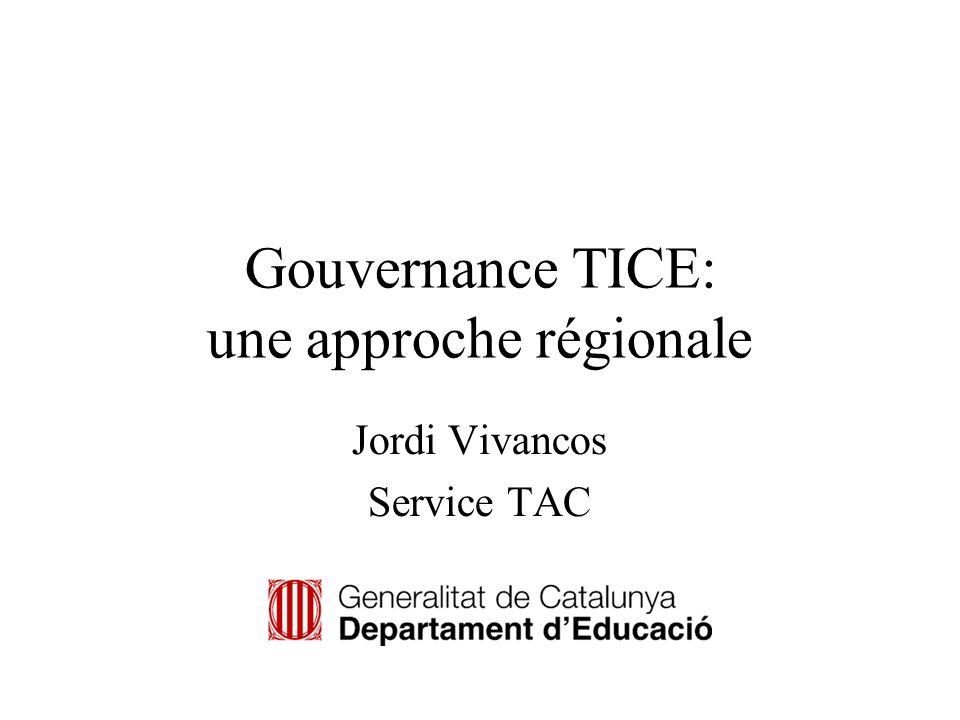 Gouvernance TICE: une approche régionale Jordi Vivancos Service TAC