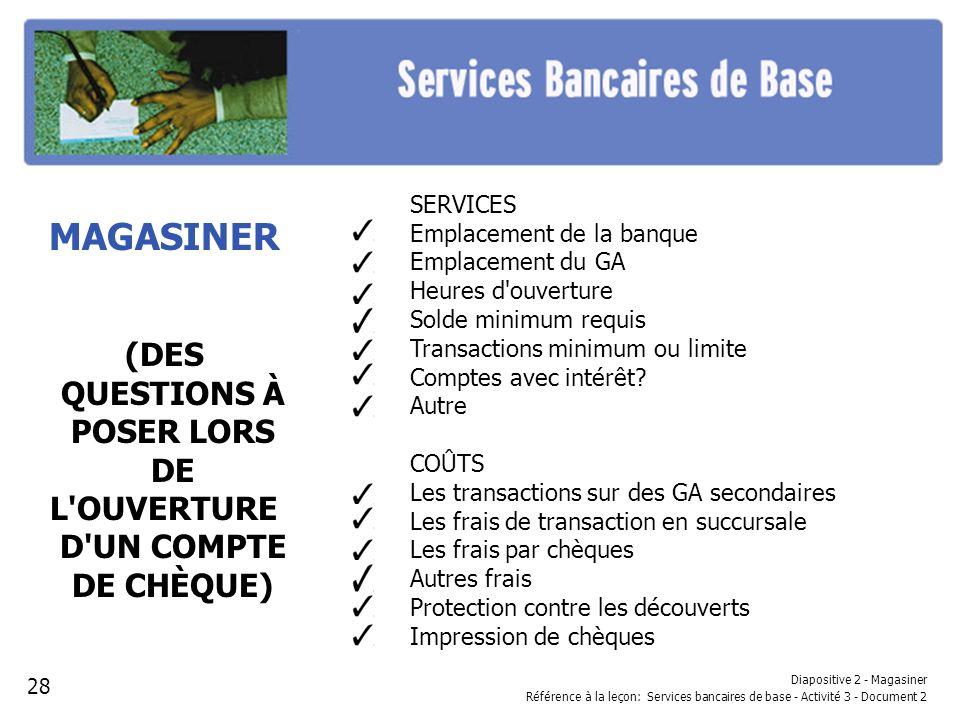 Diapositive 2 - Magasiner Référence à la leçon: Services bancaires de base - Activité 3 - Document 2 MAGASINER (DES QUESTIONS À POSER LORS DE L'OUVERT
