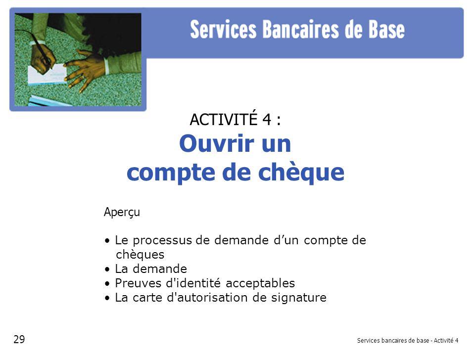 Services bancaires de base - Activité 4 ACTIVITÉ 4 : Ouvrir un compte de chèque Aperçu Le processus de demande dun compte de chèques La demande Preuve