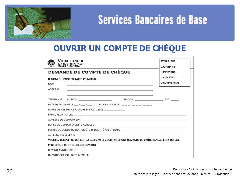 Diapositive 1 - Ouvrir un compte de chèque Référence à la leçon: Services bancaires de base - Activité 4 - Projection 1 OUVRIR UN COMPTE DE CHÈQUE 30